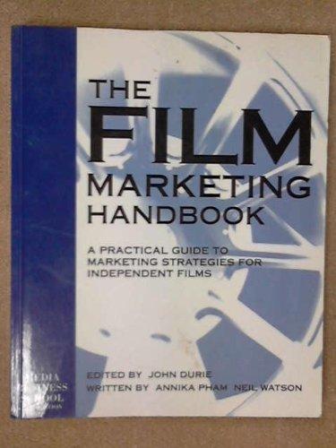 The Film Marketing Handbook: A Practical Guide: Annika Pham, Neil