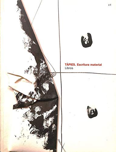 Antonio Tapies. Libros. Escritura Material (bibliography and catalogue raisonne of the illustrated ...