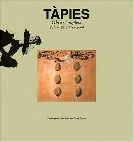 Tàpies Vol. VIII: 1998-2004: Complete Works: 1998-2005 v. 8 (Obras completas): Anna Agustí