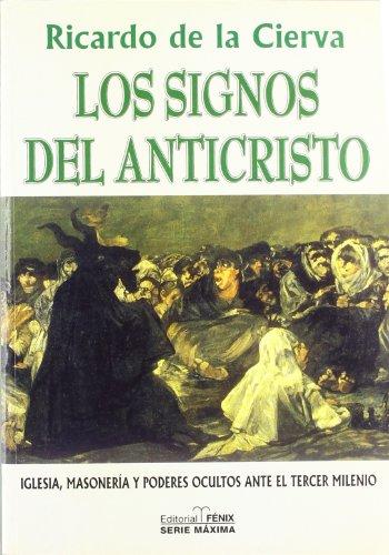 LOS SIGNOS DEL ANTICRISTO. IGLESIA, MASONERIA Y PODERES OCULTOS ANTE EL TERCER MILENIO: Ricardo DE ...