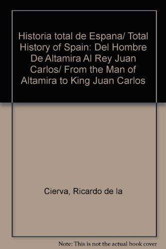 9788488787491: Historia total de Espana/ Total History of Spain: Del Hombre De Altamira Al Rey Juan Carlos/ From the Man of Altamira to King Juan Carlos (Spanish Edition)
