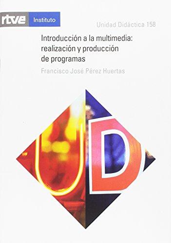 Introducción a la multimedia : realización y: Francisco José Pérez