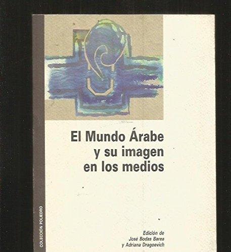 9788488817044: Mundo arabe y su imagen en los medios, el