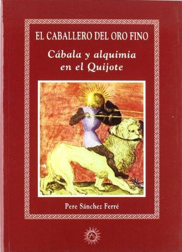 9788488865694: El caballero del oro fino : cábala y alquimia en el Quijote