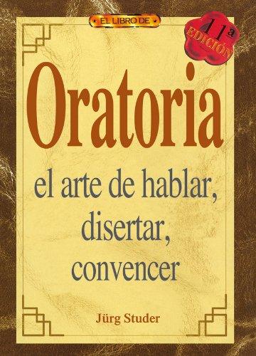 ORATORIA. EL ARTE DE HABLAR, DISERTAR, CONVENCER: JÜRG STUDER