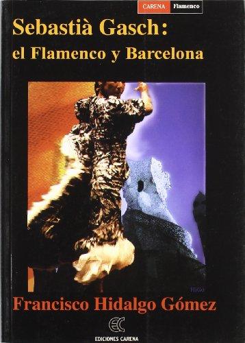 Sebastia Gasch, El Flamenco y Barcelona (Hardback): Francisco Hidalgo Gomez