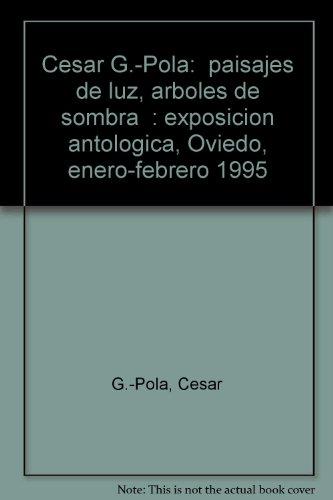 """Cesar G.-Pola: """"paisajes de luz, arboles de sombra"""" : exposicion antologica, Oviedo, ..."""
