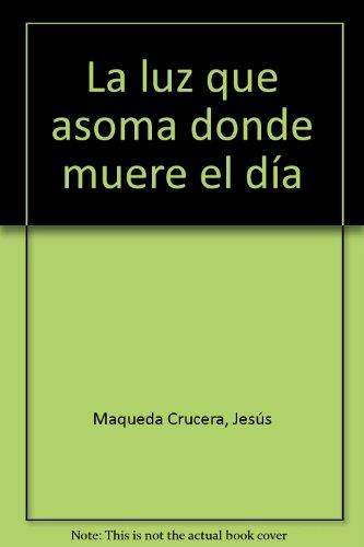 LUZ QUE ASOMA DONDE MUERE EL DIA, LA - Del Oeste Ediciones