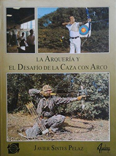 9788488959003: Arqueria Y El Desafio De La Caza Con Arco,La
