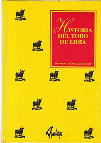 Historia del toro de lidia: De la prehistoria a nuestros dias: Francisco Lopez Izquierdo