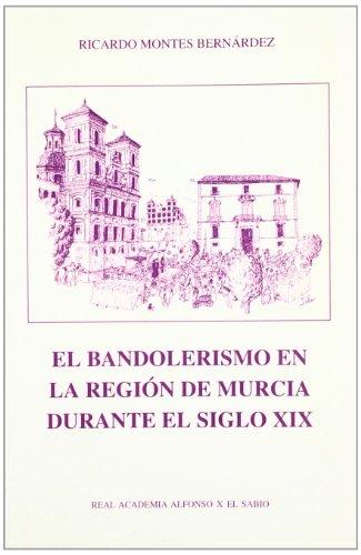 9788488996312: El bandolerismo en la región de Murcia durante el siglo XIX (Biblioteca de estudios regionales) (Spanish Edition)