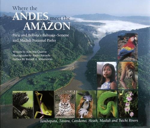 Where the ANDES meet the AMAZON: Peru: Kim MacQuarrie