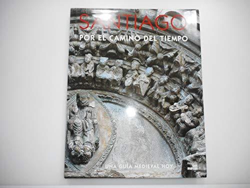 9788489127463: Santiago por el camino del tiempo:una guia medieval hoy