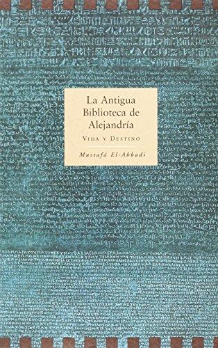 La antigua Biblioteca de Alejandria : vida: El-Abbadi, Mostafa, García-Villalba