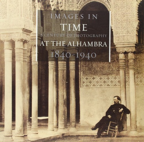 9788489162273: Images In Time: A Century Of Photography At The Alhambra 1840-1940 (Arquitectura)
