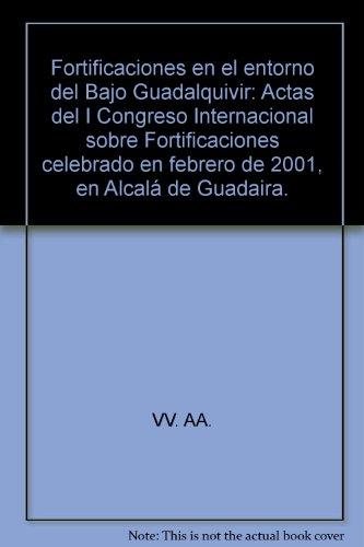 CONGRESO INTERNACIONAL FORTIFICACIONES EN EL ENTORNO DEL BAJO GUADALQUIVIR. ACTAS. ALCALA DE ...