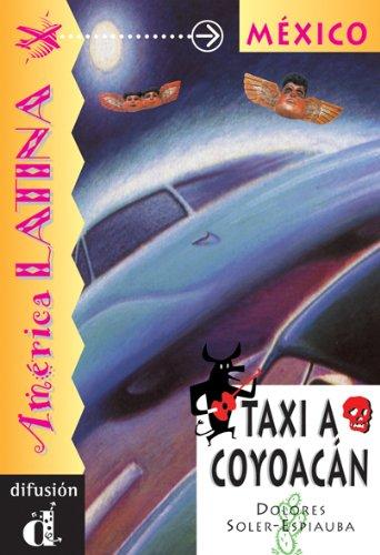 Taxi a Coyoacan : Venga a Leer: Coleccion de Lecturas Graduadas: Soler-Espiauba, Dolores