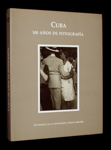 """Cuba """"100 Años De Fotografia"""": Antologia De La Fotografia Cubana 1898-1998: Batzuk"""