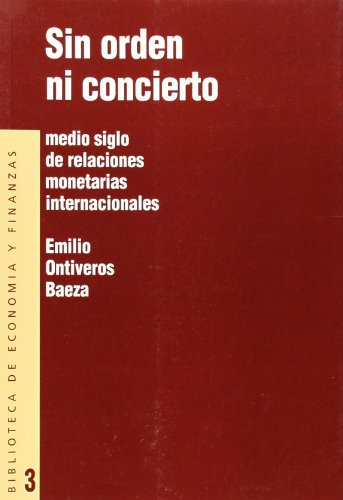 Sin orden ni concierto: Medio siglo de: Ontiveros Baeza, Emilio