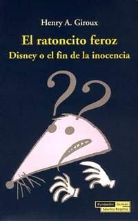 9788489384286: El ratoncito feroz : Disney o el fin de la inocencia