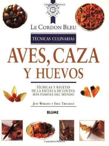 9788489396265: Aves,caza y huevos (Le Cordon Bleu Tecnicas Culinarias / Le Cordon Bleu Culinary Techniques)