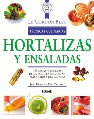 Hortalizas y ensaladas: Tecnicas y recetas de la escuela de cocina mas famosa del mundo (Le Cordon Bleu tecnicas culinarias series) (9788489396289) by Wright, Jeni; Treuille, Eric