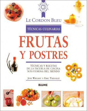9788489396296: Frutas y postres: Técnicas y recetas de la escuela de cocina más famosa del mundo (Le Cordon Bleu técnicas culinarias series)