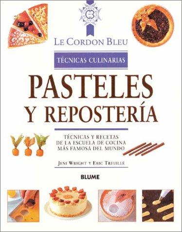 9788489396302: Pasteles y reposteria tecnicas culinarias (Le Cordon Bleu Tcnicas Culinarias)