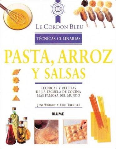Pasta, arroz y salsas: Técnicas y recetas de la escuela de cocina más famosa del mundo (Le Cordon Bleu técnicas culinarias series) (9788489396319) by Jeni Wright; Eric Treuille