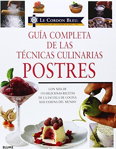 9788489396456: Guia completa de las tecnicas culinarias: Postres: Con mas de 150 deliciosas recetas de la escuela de cocina mas famosa del mundo (Le Cordon Bleu series) (Castillian Edition)