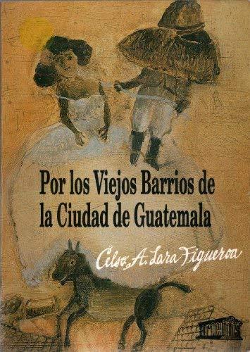 Por Los Viejos Barrios De La Ciudad: Celso A. Lara