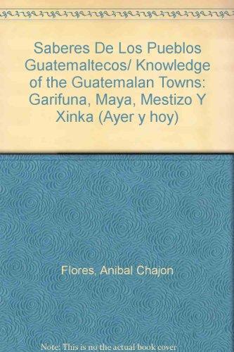 Saberes de los pueblos guatemaltecos: Garifuna, Maya, mestizo y Xinka: Chajon Flores, Anibal & ...