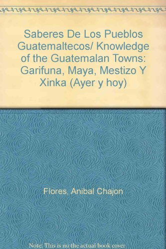 9788489452428: Saberes De Los Pueblos Guatemaltecos/ Knowledge of the Guatemalan Towns: Garifuna, Maya, Mestizo Y Xinka (Ayer y hoy) (Spanish Edition)
