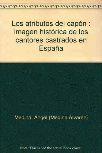 9788489457256: Los atributos del capon. imagen historica de los cantores castrados en España