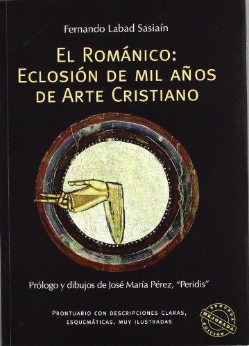 EL ROMANICO eclosion de mil años de arte cristiano - 1 edicion: fernando labad sasiain - prologo y ...