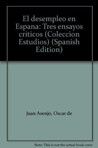 El desempleo en Espana: Tres ensayos criticos: Oscar de Juan