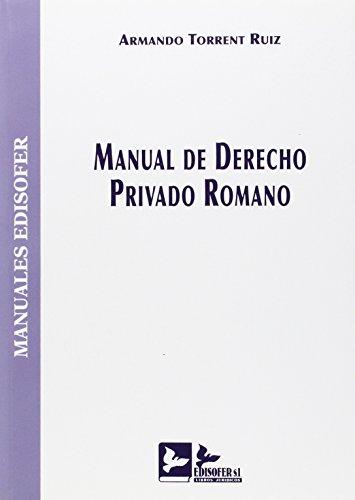 MANUAL DE DERECHO PRIVADO ROMANO: TORRENT RUIZ, ARMANDO