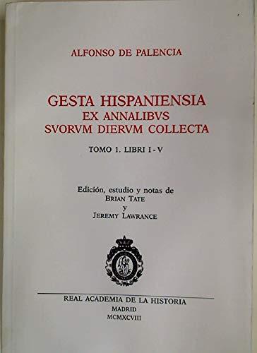GESTA HISPANIENSIA EX ANNALIBUS SUORUM DIERUM COLLECTA,: ALFONSO DE PALENCIA