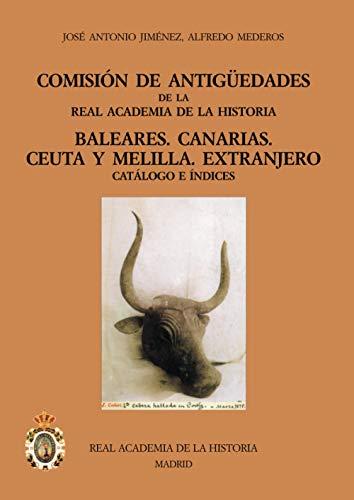 9788489512870: Comisión de Antiguedades de la RAH Baleares.Canarias, Ceuta y Melilla. Extranjero (Catálogo del Gabinete de Antigüedades) (Spanish Edition)