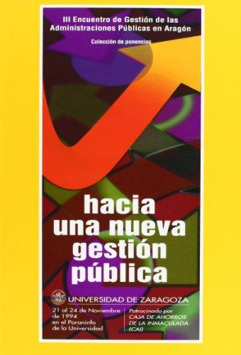 9788489513129: Hacia una nueva gestion publica: Coleccion de ponencias del III Encuentro de Gestion de las Administraciones Publicas en Aragon, Zaragoza, 21 al 24 de noviembre de 1994 (Spanish Edition)