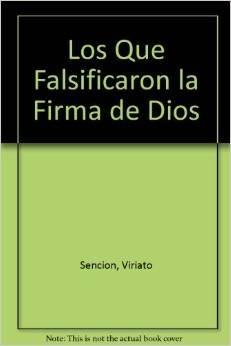 Los Que Falsificaron la Firma de Dios by Viriato Sencion (Author): Sencion, Viriato