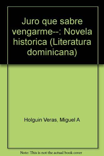 Juro que sabre vengarme--: Novela historica (Literatura dominicana) (Spanish Edition): Holguin ...