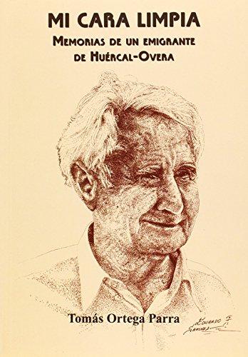 9788489606616: Mi cara limpia. Memorias de un emigrante de Huércal-Overa (instituciones, pensamiento y sociedad)