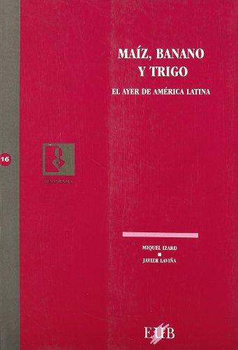 9788489607965: Maíz, banano y trigo: El ayer de América Latina (Humanidades) (Spanish Edition)