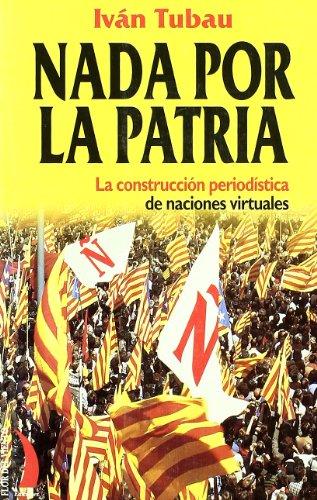 9788489644397: Nada por la patria: La construcción periodística de naciónes virtuales (Colección del viento terral)