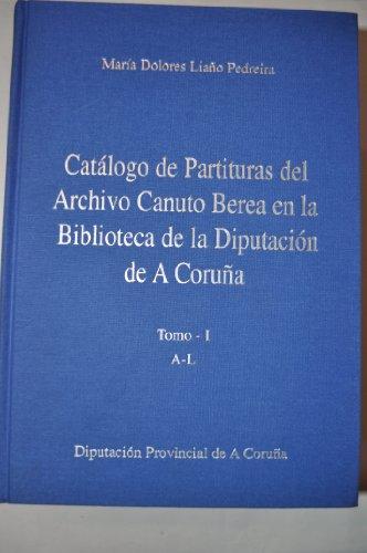 Catalogo De Partituras Del Archivo Canuto Berea En La Biblioteca De La Diputacion De A Coruna: ...