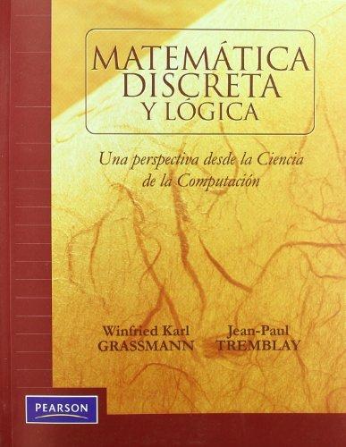 Matematica Discreta y Logica (Spanish Edition): Winfriend Karl Grassmann;