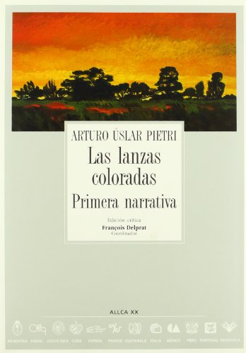 Las lanzas coloradas. Primera narrativa, Colección Archivos No. 56: Uslar Pietri, Arturo