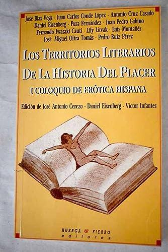 9788489678606: Los Territorios literarios de la historia del placer: I Coloquio de Erotica Hispana, Montilla, Casa del Inca, 18-20, junio, 1993 (Ensayo / Huergo & Fierro Editores) (Spanish Edition)
