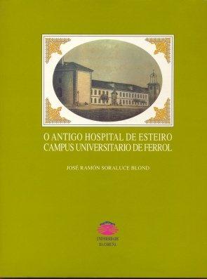 9788489694064: O antigo hospital de Esteiro, Campus universitario de Ferrol (Publicaciones institucionales) (Spanish Edition)